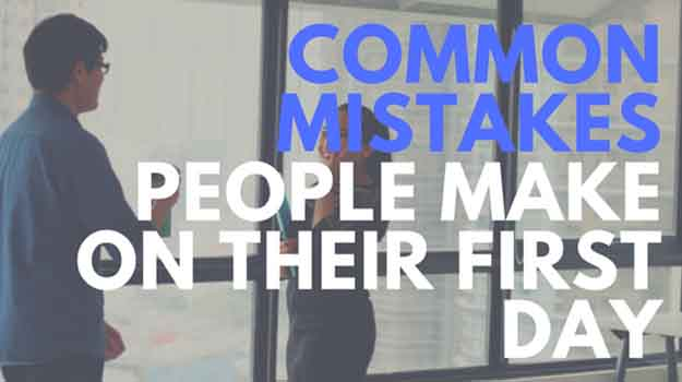 Watch our Be the Change promo videoCommon mistakes people make on their first day